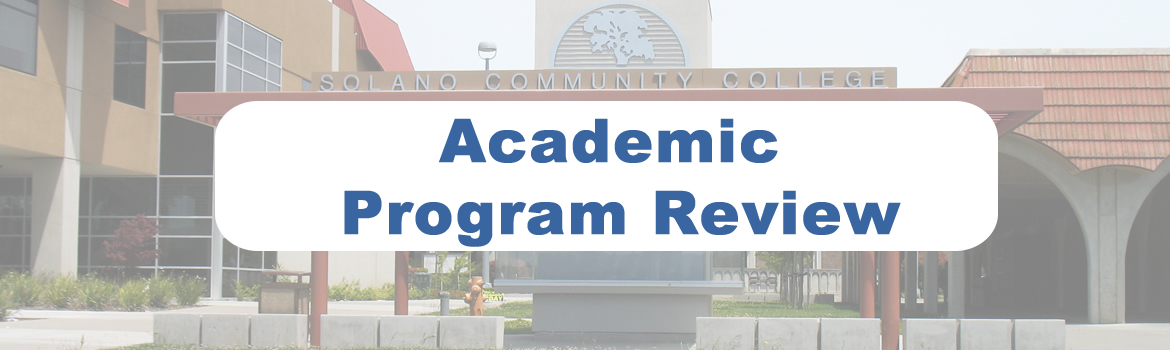 Academic Program Review header, picture of the Solano Community College poster cabniet in front of the 400 building.